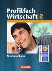 Arbeit, Wirtschaft, Profilfach Wirtschaft 02. Schülerbuch. Niedersachsen