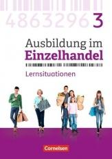 Ausbildung im Einzelhandel. 3. Ausbildungsjahr. Arbeitsbuch mit Lernsituationen