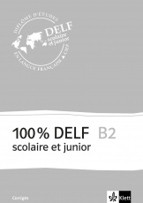 100 % DELF B2, scolaire et junior Corrigés