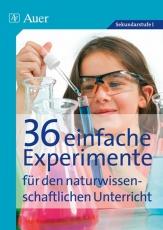 36 einfache Experimente für den naturwissenschaftlichen Unterricht