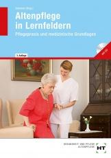 Altenpflege in Lernfeldern. Pflegepraxis und medizinische Grundlagen