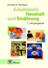 Arbeitsbuch Haushalt und Ernährung. 7. Jahrgangsstufe