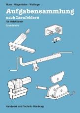 Aufgabensammlung nach Lernfeldern für Metallbauer. Grundstufe. Schülerband