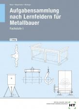 Aufgabensammlung nach Lernfeldern für Metallbauer. Fachstufe. Schülerband