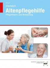 Altenpflegehilfe. Pflegetheorie/Aktivierung. Arbeitsheft