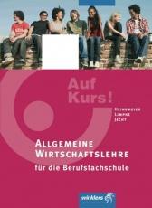Auf Kurs! Allgemeine Wirtschaftslehre für die Berufsfachschule: Schülerbuch