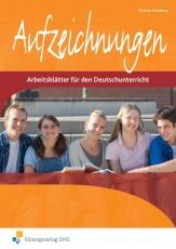 Aufzeichnungen. Arbeitsblätter für den Deutschunterricht. 1. Arbeitsheft