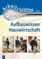 Arbeitsblätter Aufbauwissen Hauswirtschaft