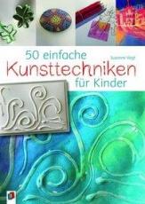 50 einfache Kunsttechniken für Kinder