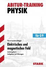 Abitur-Training Physik. Elektrische und elektromagnetische Felder. Leistungskurs