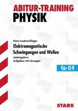 Abitur-Training Physik. Elektromagnetische Schwingungen und Wellen. Leistungskurs