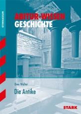 Abitur-Wissen Geschichte. Die Antike. G8