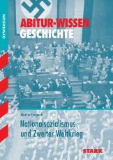 Abitur-Wissen Geschichte. Nationalsozialismus und Zweiter Weltkrieg