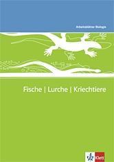 Arbeitsblätter Biologie Neu. Fische - Lurche - Kriechtiere